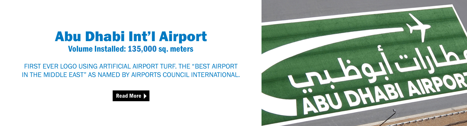 AvTurf manufacted by Act Global was installed at Abu Dabhi Airport. The first ever logo using synthetic turf at an airport.