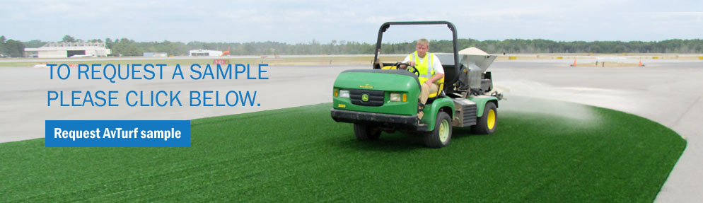 Click to request an AvTurf sample to see how aviation turf can help improve airport safety and operations.